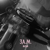 3 A.M. by Rob