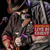 Live in Ghent by Manitoba Hal