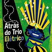 Atrás do Trio Elétrico by Various Artists