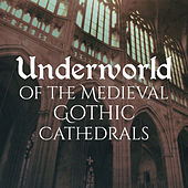 Underworld of the Medieval Gothic Cathedrals von Various Artists