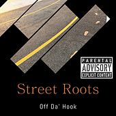 Street Roots by Off Da Hook