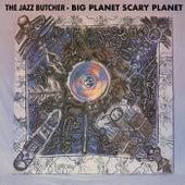 Big Planet Scarey Planet by The Jazz Butcher