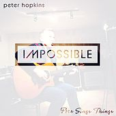 Impossible by Peter Hopkins