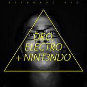 Dro, Electro + Nint3ndo by Keyboard Kid
