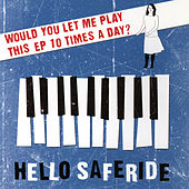 Would You Let Me Play This EP 10 Times A Day? by Hello Saferide