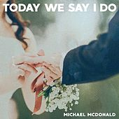 Today We Say I Do de Michael McDonald