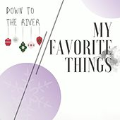 My Favorite Things by Down to the River
