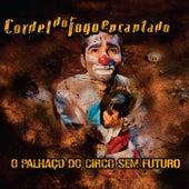 O Palhaço do Circo Sem Futuro by Cordel do Fogo Encantado