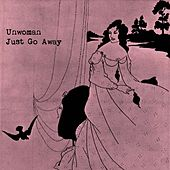 Just Go Away by Unwoman
