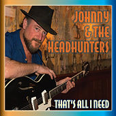 Thats All I Need by Johnny and the Headhunters