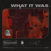 What It Was by Lex