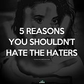 5 Reasons You Shouldn't Hate the Haters de Fearless Motivation
