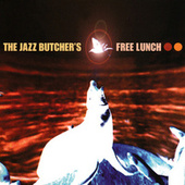 The Jazz Butcher's Free Lunch by The Jazz Butcher