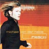 Frisch von Michael von der Heide