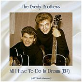 All I Have To Do Is Dream (EP) (All Tracks Remastered) von The Everly Brothers