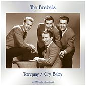 Torquay / Cry Baby (All Tracks Remastered) von The Fireballs