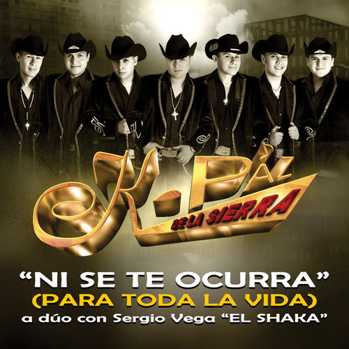 Ni Se Te Ocurra (Para Toda La Vida) by K-Paz De La Sierra