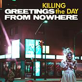 Greetings from Nowhere de Killing the Day