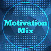 Motivation Mix (Songs for When You Need a Boost) by Various Artists