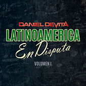 Latinoamérica en Disputa, Vol. 1 de Daniel De Vita