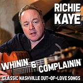 Whinin' and Complainin': Classic Nashville Out-of-Love Songs de Richie Kaye