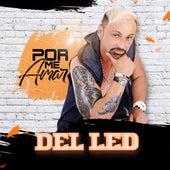 Por Me Amar by Del Led