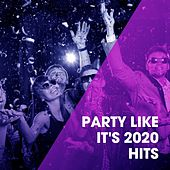 Party Like It's 2020 Hits by Ibiza Dance Party, Billboard Top 100 Hits, Todays Hits