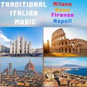 Traditional Italian Music: Roma, Milano, Napoli, Firenze by Artisti Vari