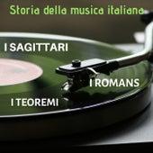 Storia della musica italiana: I Sagittari, I Teoremi, I Romans by Artisti Vari