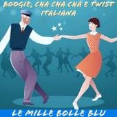 Boogie, Cha cha cha e Twist Italiana: le mille bolle blu von Artisti Vari