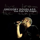 Live from the Chapel by Gregory Douglass
