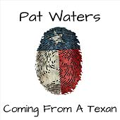 Coming from a Texan de Pat Waters