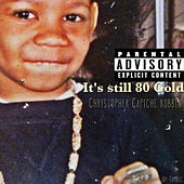 It's Still 80 Gold by Christopher Capiche Robbin