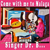 Come with Me to Malaga by Singer Dr. B...