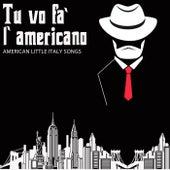 Tu Vo Fà L'americano (American Little Italy Songs) de Various Artists