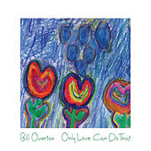 Only Love Can Do That by Bill Overton