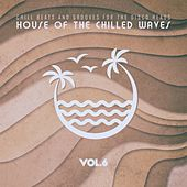 House of the Chilled Waves, Vol.6 by Various Artists