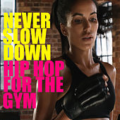 Never Slow Down Hip Hop For The Gym by Various Artists