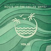 House of the Chilled Waves, Vol.10 by Various Artists