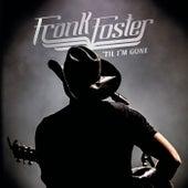 'Til I'm Gone by Frank Foster