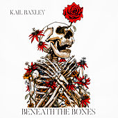 Beneath The Bones by Kail Baxley