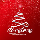 Christmas Total Classic Instrumental Carols 2019 von Winter Dreams, Merry Christmas, Top Christmas Songs