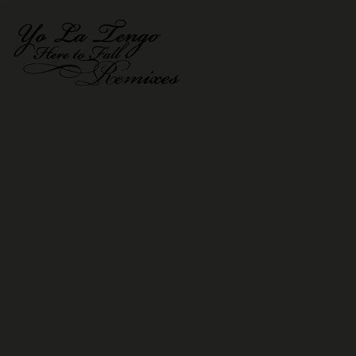 Here To Fall Remixes by Yo La Tengo