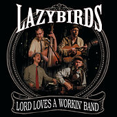 Lord Loves a Workin' Band de Lazybirds