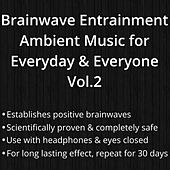 Brainwave Entrainment Ambient Music for Everyday & Everyone, Vol. 2 by Drak