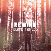 Rewind by Blame It On Leo