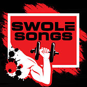 Swole Songs (The Best Tracks for Lifting Weights) by Various Artists