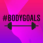 Body Goals: Gym Songs to Get Fit To by Various Artists
