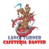 Cafeteria Banter by Lance Turner