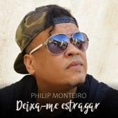 Deixa-Me Estragar de Philip Monteiro
